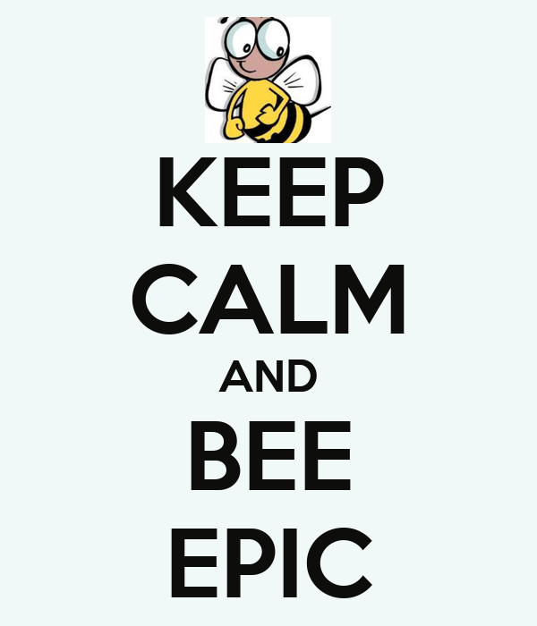 KEEP CALM AND BEE EPIC