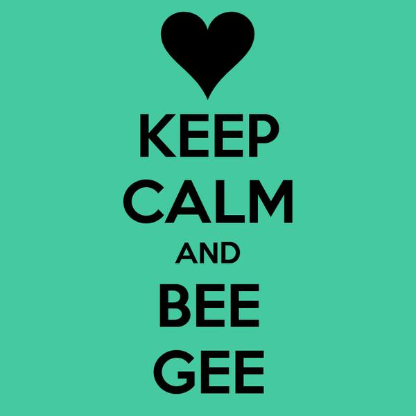 KEEP CALM AND BEE GEE