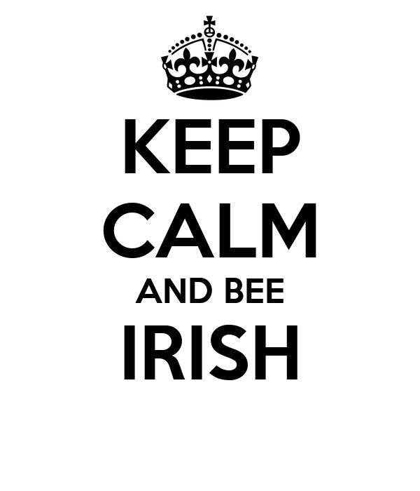 KEEP CALM AND BEE IRISH