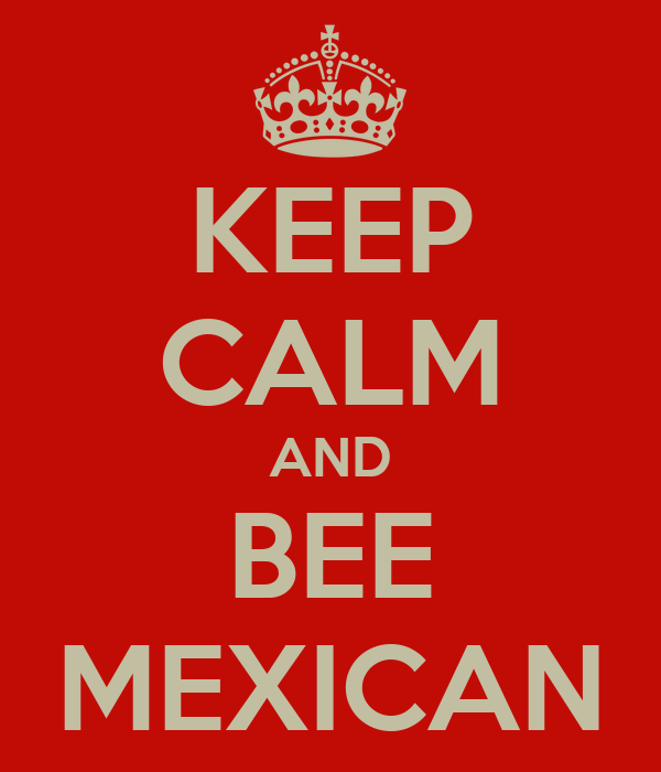KEEP CALM AND BEE MEXICAN