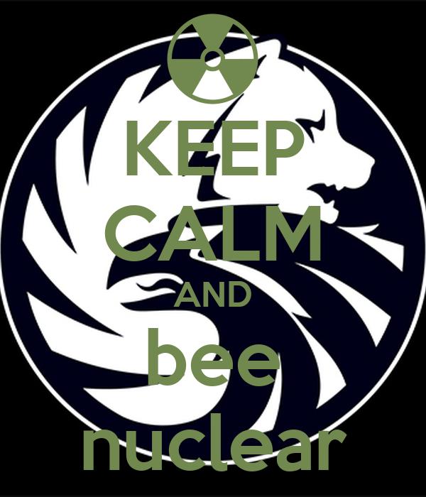 KEEP CALM AND bee nuclear