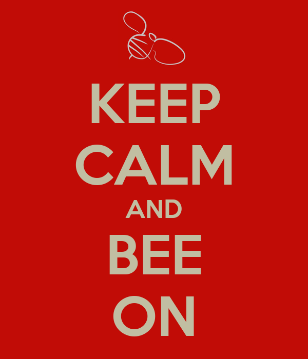 KEEP CALM AND BEE ON