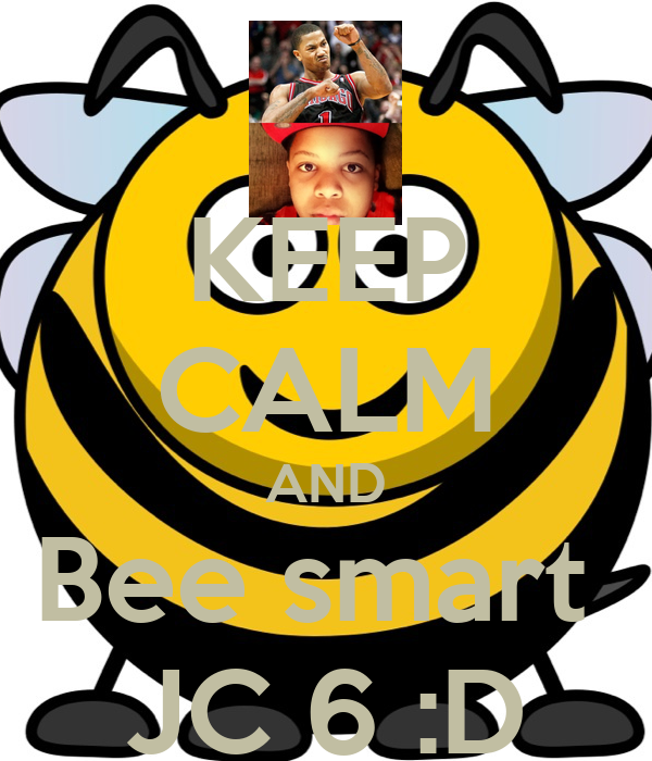 KEEP CALM AND Bee smart  JC 6 :D