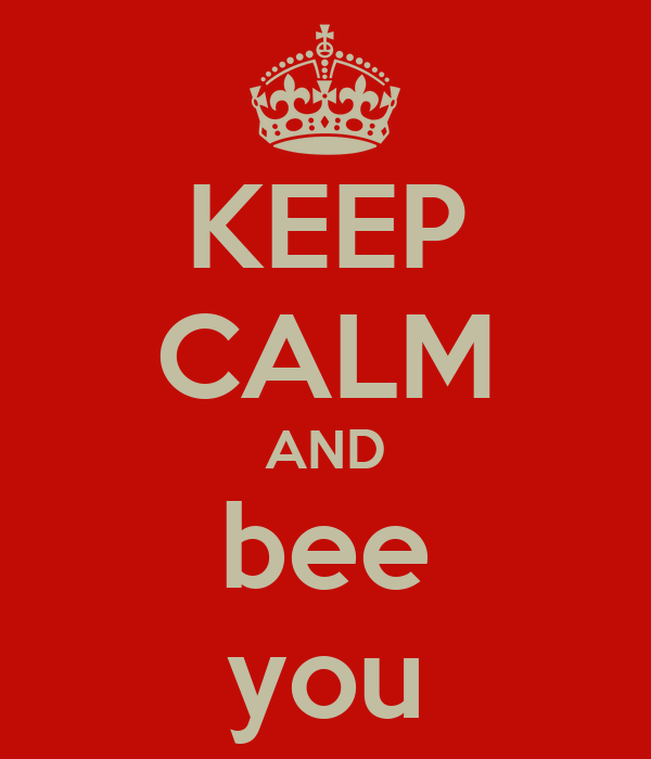 KEEP CALM AND bee you