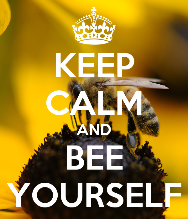 KEEP CALM AND BEE YOURSELF