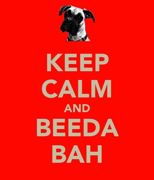 KEEP CALM AND BEEDA BAH