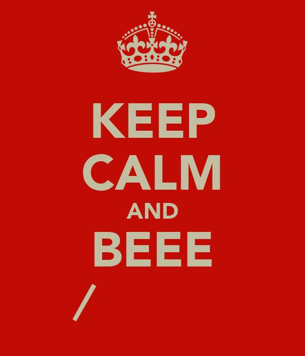 KEEP CALM AND BEEE ∕̴ƖΩΕڪ☺МΕ