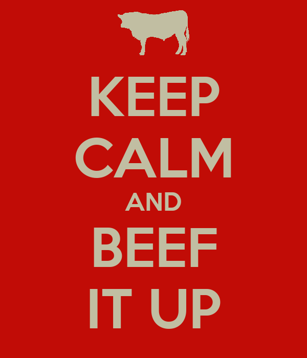 KEEP CALM AND BEEF IT UP