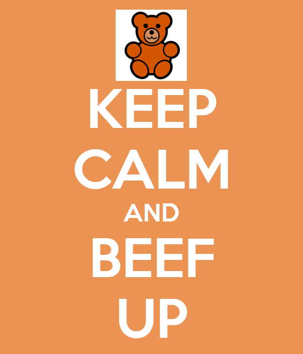 KEEP CALM AND BEEF UP
