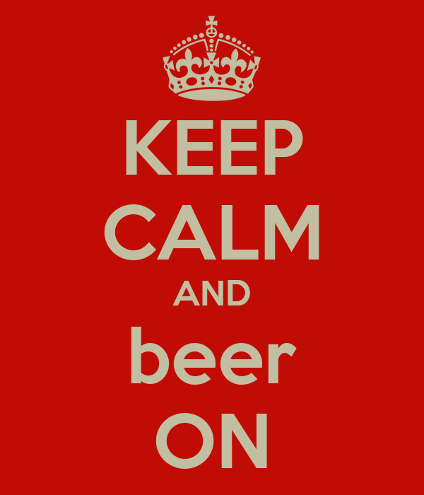 KEEP CALM AND beer ON