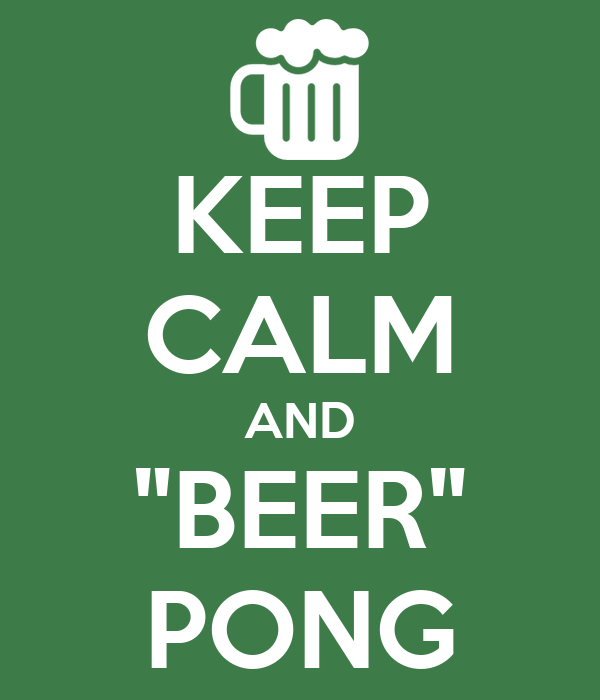 "KEEP CALM AND ""BEER"" PONG"