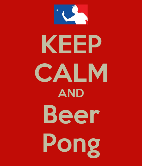 KEEP CALM AND Beer Pong