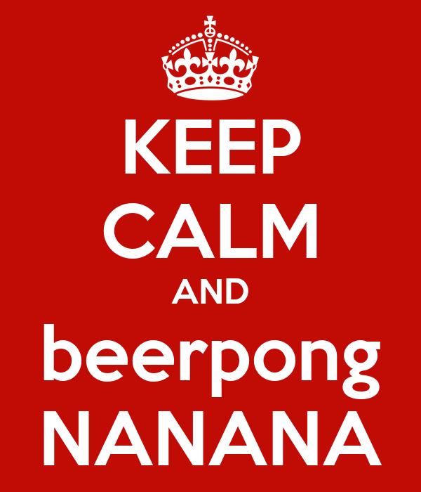 KEEP CALM AND beerpong NANANA