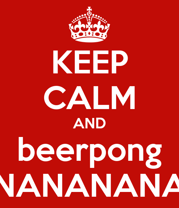 KEEP CALM AND beerpong NANANANA