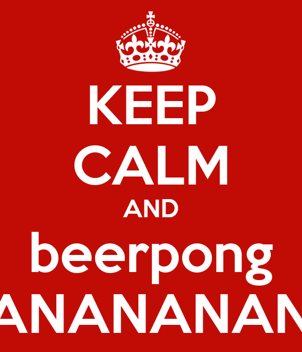 KEEP CALM AND beerpong NANANANANA