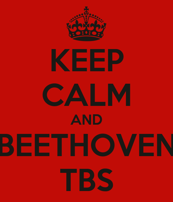 KEEP CALM AND BEETHOVEN TBS