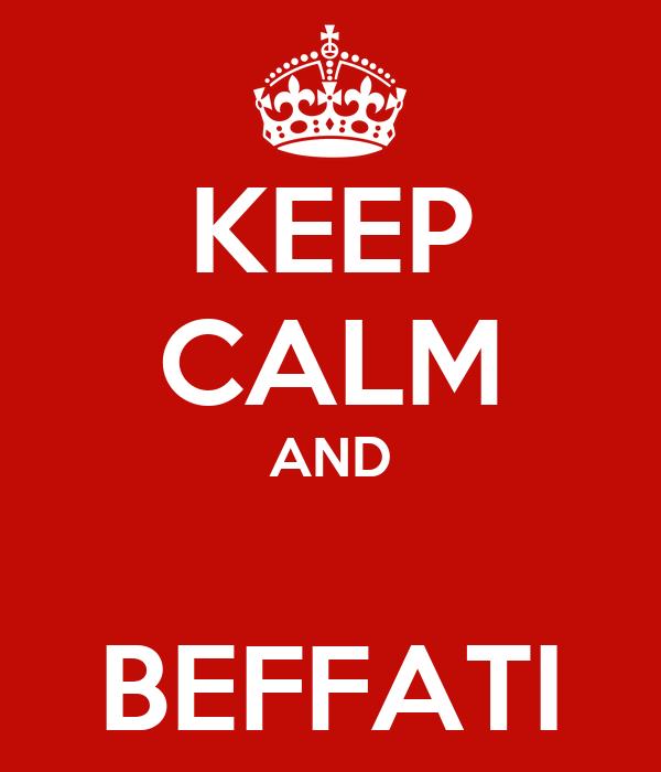 KEEP CALM AND   BEFFATI