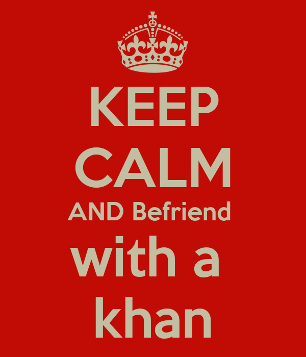 KEEP CALM AND Befriend  with a  khan