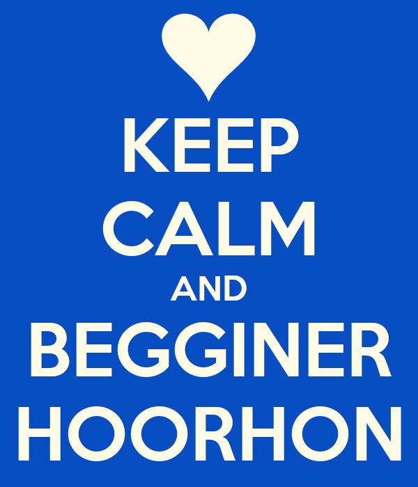 KEEP CALM AND BEGGINER HOORHON