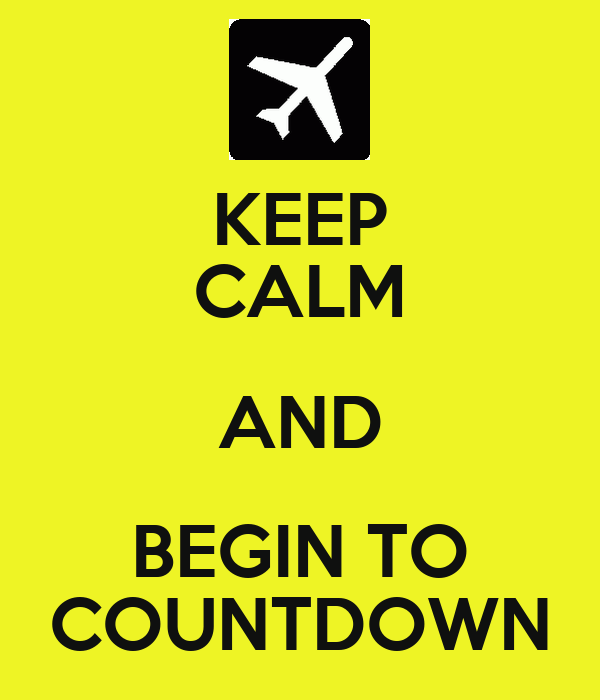 KEEP CALM AND BEGIN TO COUNTDOWN