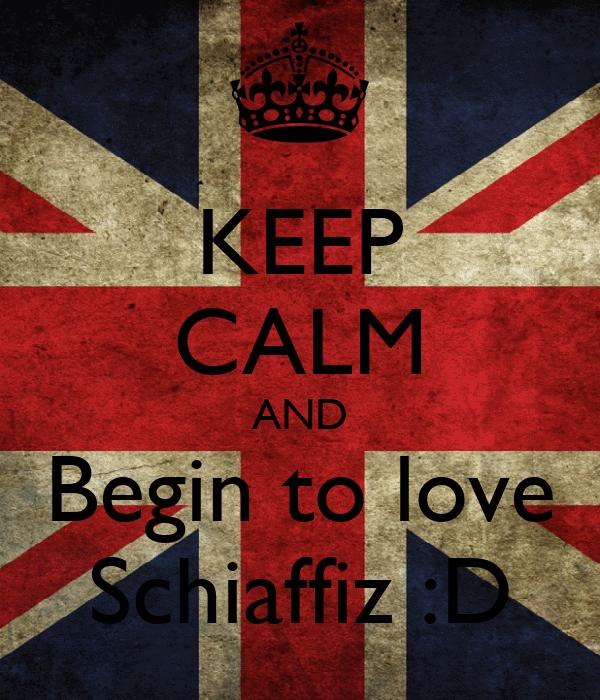 KEEP CALM AND Begin to love Schiaffiz :D