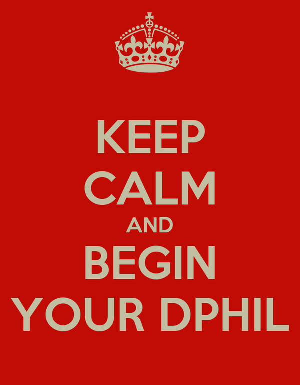 KEEP CALM AND BEGIN YOUR DPHIL