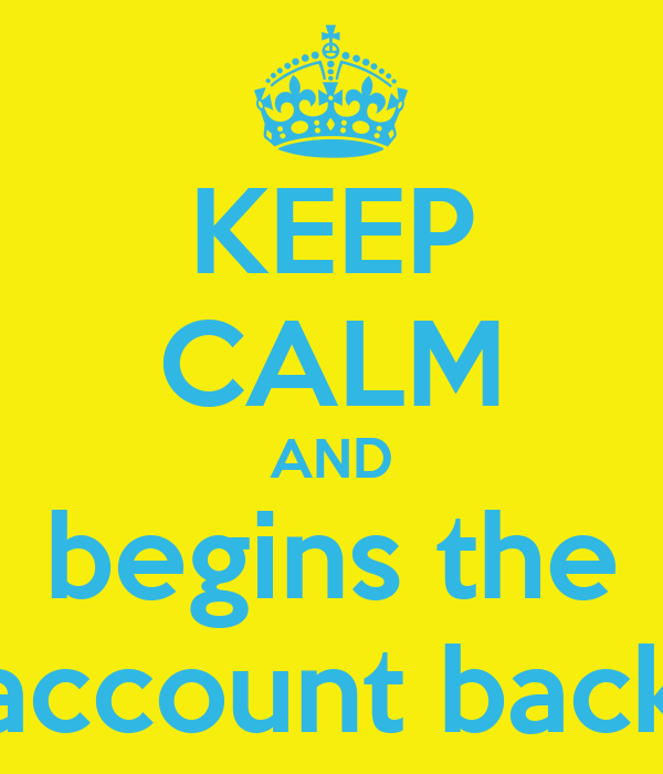 KEEP CALM AND begins the account back