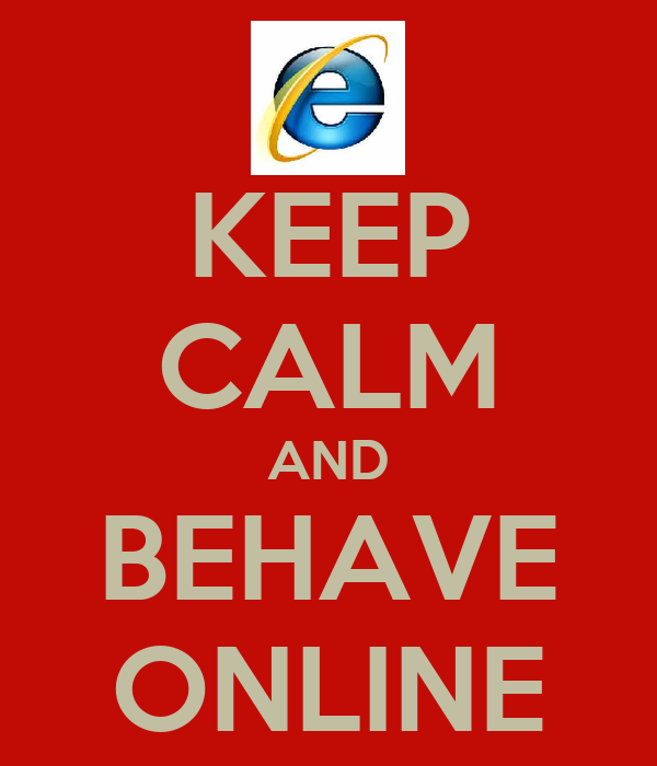 KEEP CALM AND BEHAVE ONLINE