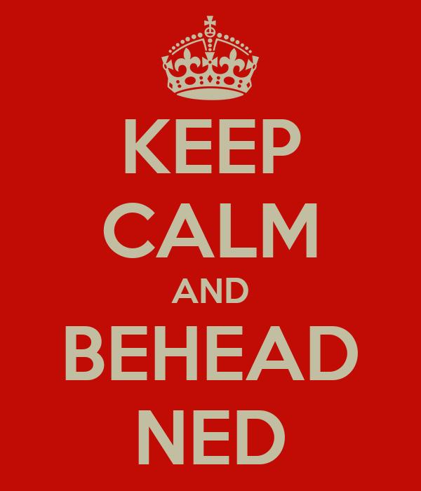 KEEP CALM AND BEHEAD NED