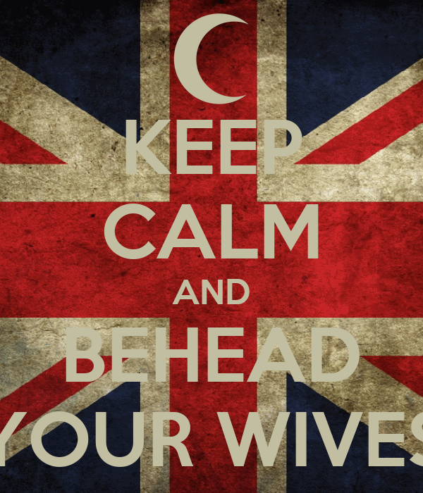 KEEP CALM AND BEHEAD YOUR WIVES