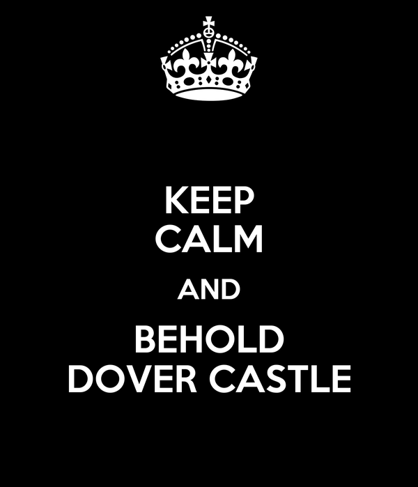 KEEP CALM AND BEHOLD DOVER CASTLE