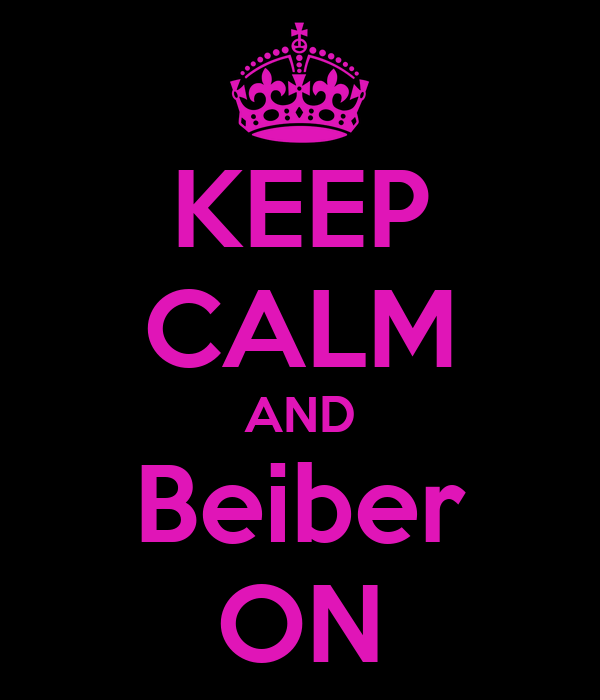 KEEP CALM AND Beiber ON