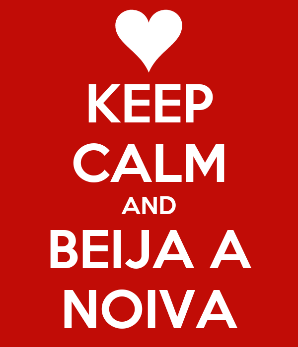 KEEP CALM AND BEIJA A NOIVA