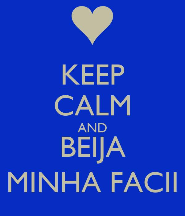 KEEP CALM AND BEIJA MINHA FACII