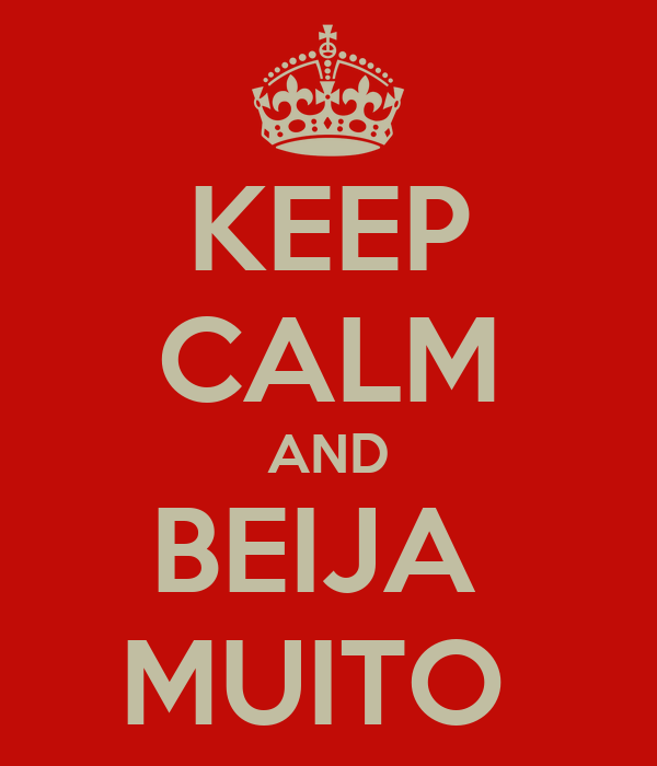 KEEP CALM AND BEIJA  MUITO