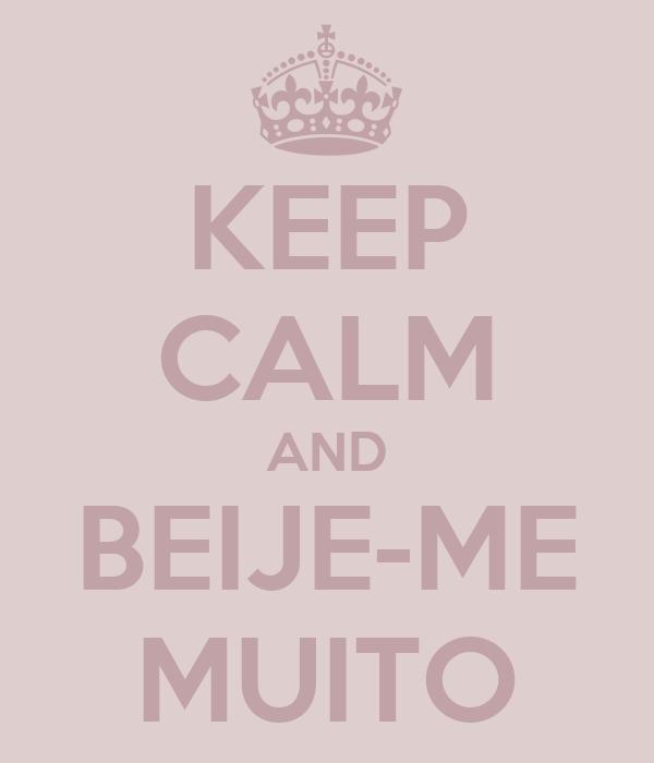 KEEP CALM AND BEIJE-ME MUITO