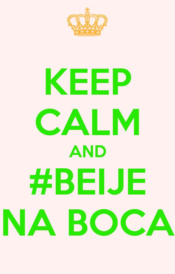 KEEP CALM AND #BEIJE NA BOCA