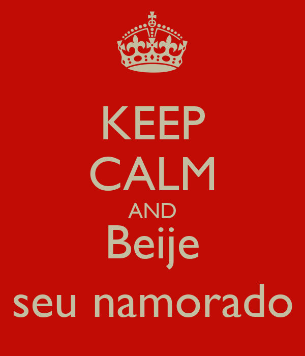 KEEP CALM AND Beije seu namorado