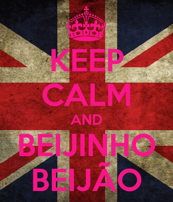 KEEP CALM AND BEIJINHO BEIJÃO
