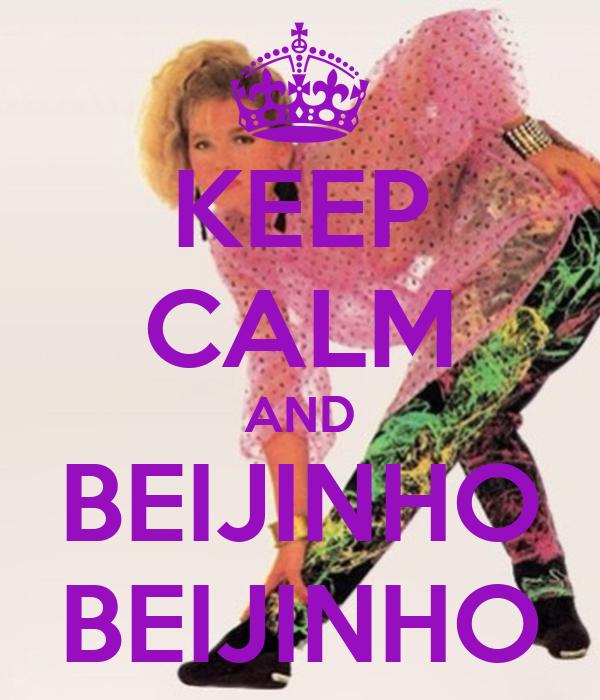 KEEP CALM AND BEIJINHO BEIJINHO