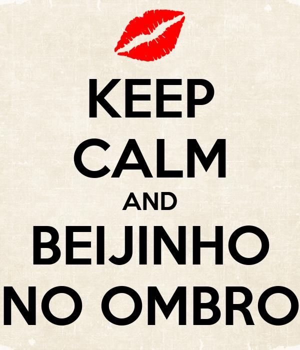 KEEP CALM AND BEIJINHO NO OMBRO