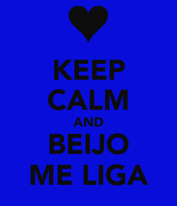 KEEP CALM AND BEIJO ME LIGA