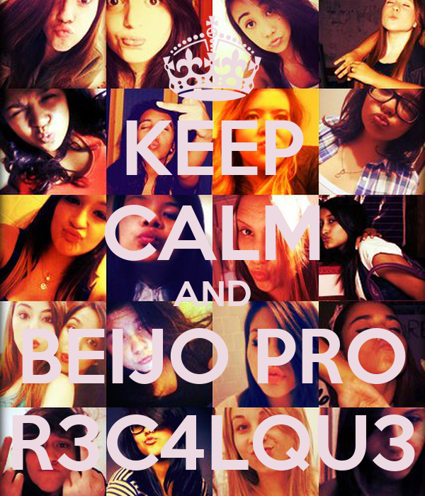KEEP CALM AND BEIJO PRO R3C4LQU3
