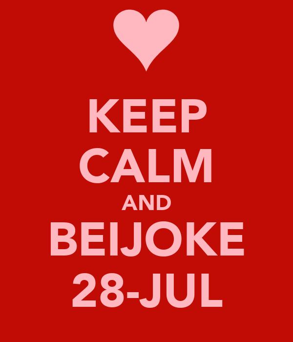 KEEP CALM AND BEIJOKE 28-JUL