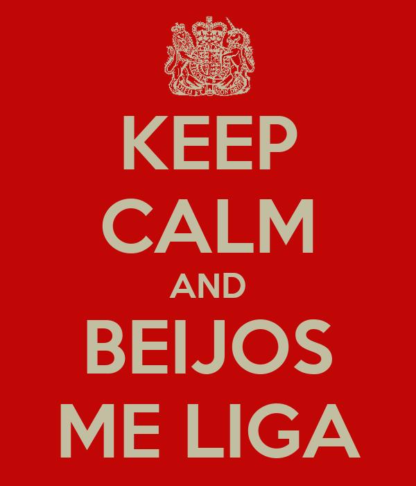 KEEP CALM AND BEIJOS ME LIGA