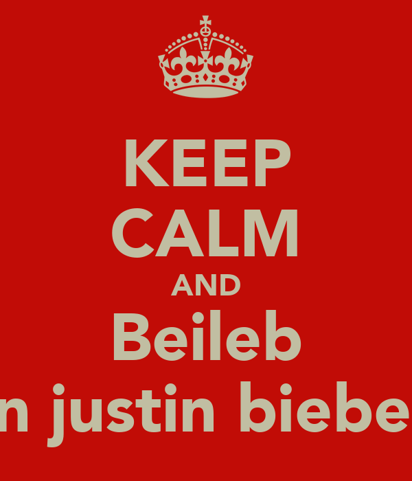 KEEP CALM AND Beileb In justin bieber