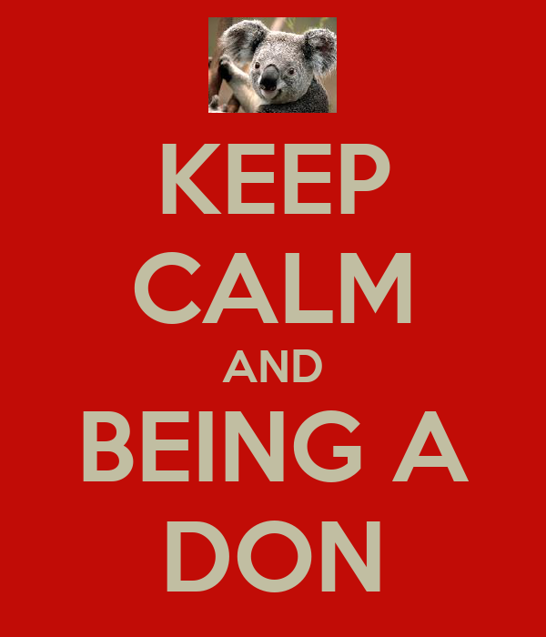 KEEP CALM AND BEING A DON