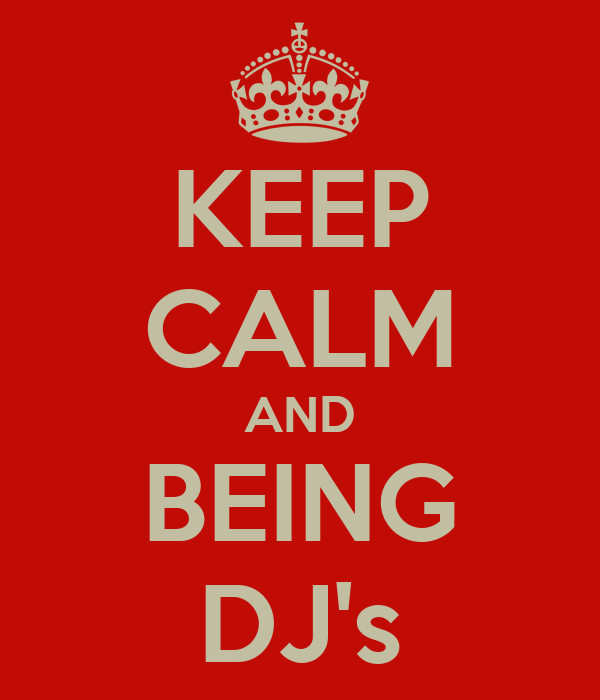 KEEP CALM AND BEING DJ's
