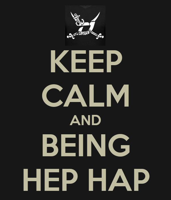 KEEP CALM AND BEING HEP HAP