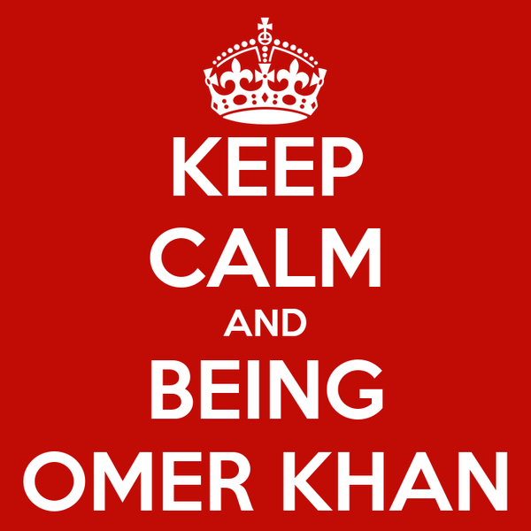 KEEP CALM AND BEING OMER KHAN